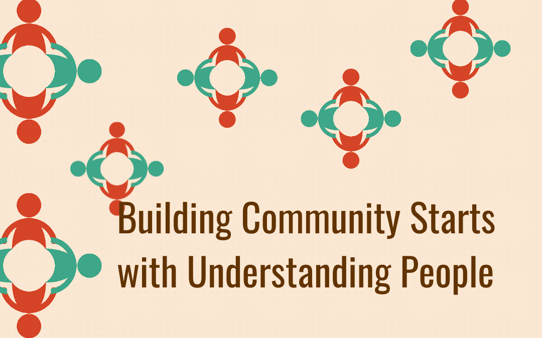 Building Community Starts with Understanding People