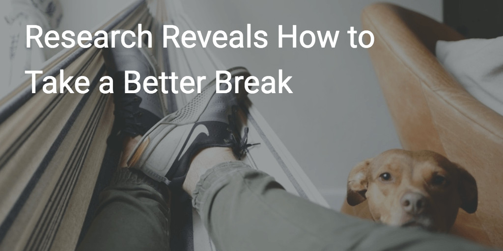 Research Reveals How to Take a Better Break