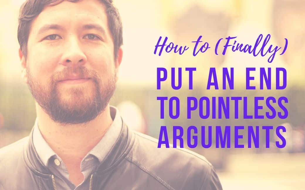 How to (Finally) Put an End to Pointless Arguments