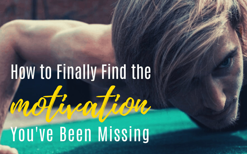 How to Finally Find the Motivation You've Been Missing