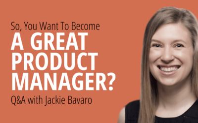So, You Want To Become a Great Product Manager? [Q&A with Jackie Bavaro]