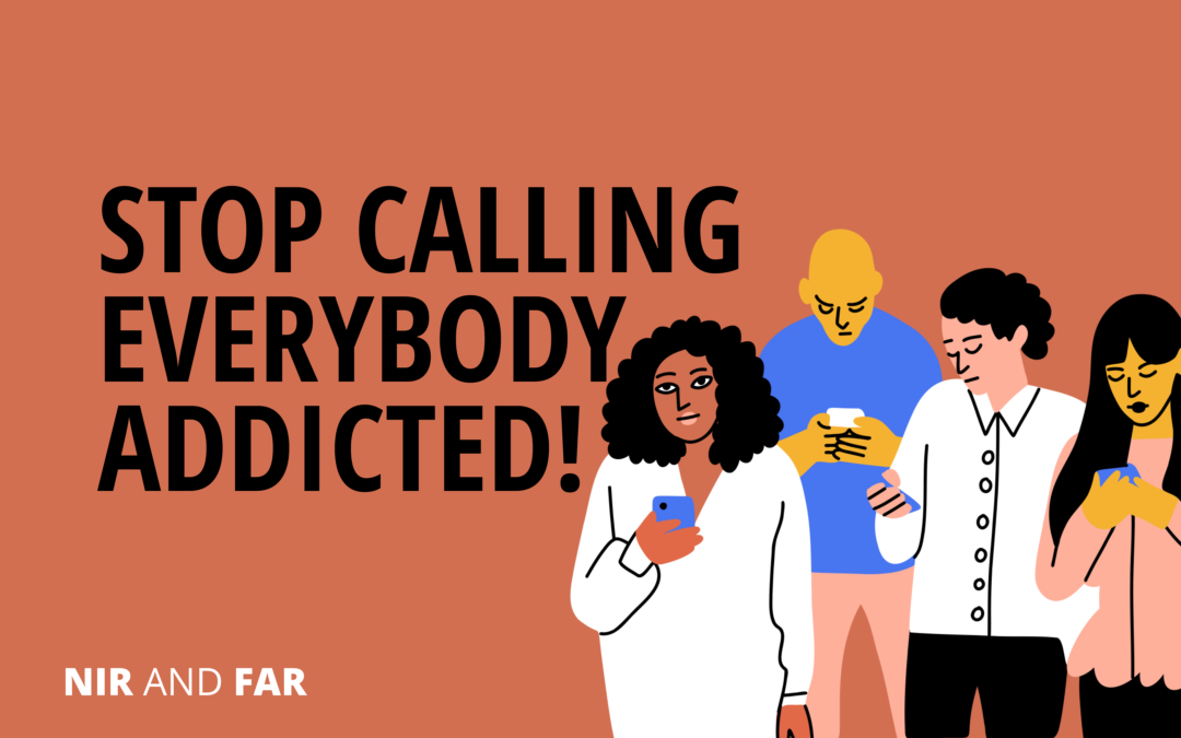"""Can We Please Stop Calling Everyone """"Addicted""""?"""