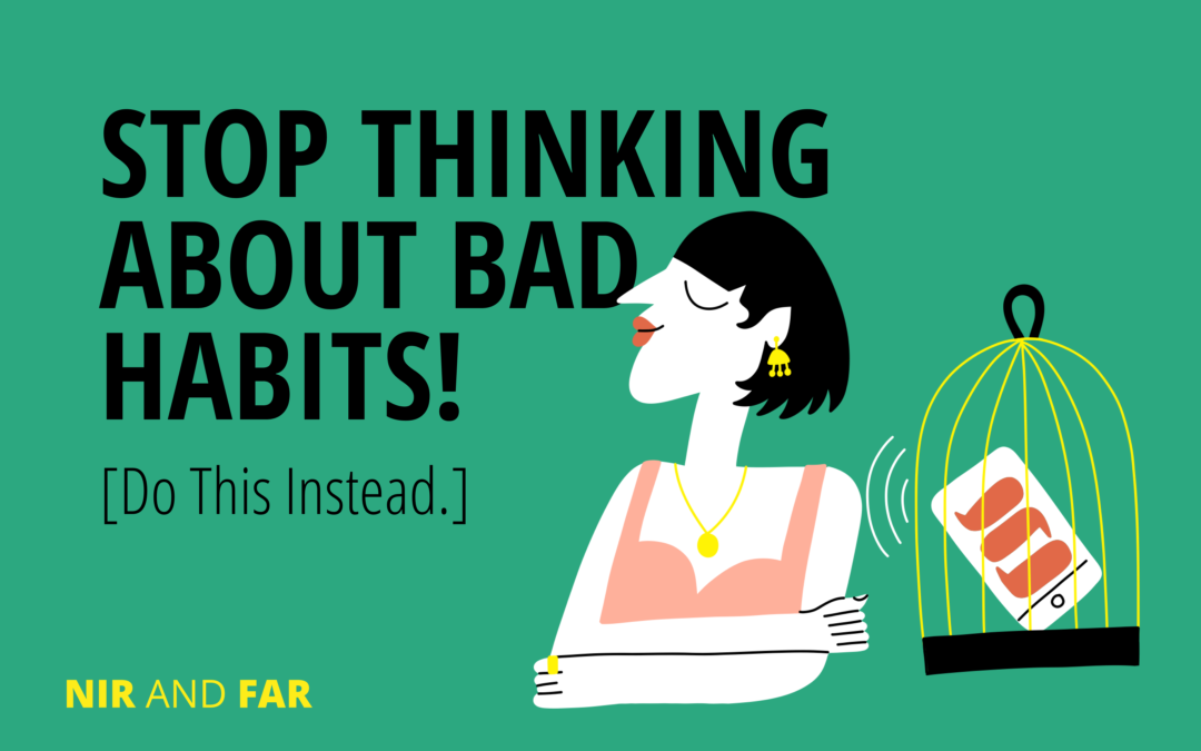 Stop Thinking About Your Bad Habits! [Do This Instead.]